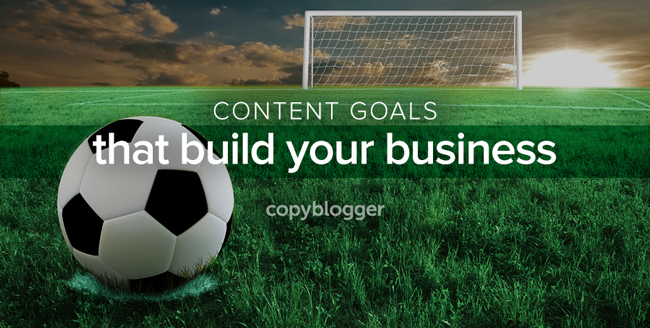 content goals that build your business